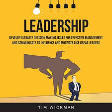 Motivate Leadership Leadership Develop Ultimate Decision Making Skills For Effective