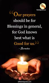 Our Prayers Should Be For Blessings In General For God Knows Best