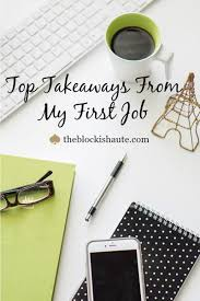 top takeaways from my first job first job job tips workplace work tips job advice blogger tips