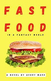 Fast Food in a Fantasy World - Avery Ward - Wattpad