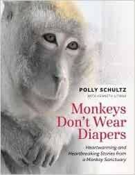 Monkeys Don't Wear Diapers; Heartwarming and Heartbreaking Stories from a  Monkey Sanctuary: Polly Schultz, Kenneth Litwak, Cathy Liss and Dave  Tilford: 9780938414803: Amazon.com: Books