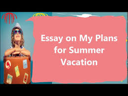 essay on my plans for summer vacation