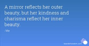 Quotes About Inner And Outer Beauty Best of A Mirror Reflects Her Outer Beauty But Her Kindness And Charisma