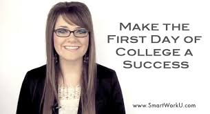 how to make the first day of college a success smart work u℠  first day of college a success are