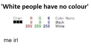 White People Have No Colour Chart R G B Color Name Ll 0
