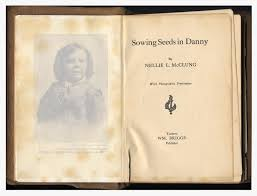 nellie mcclung s literary legacy digital collections mac celebrity almost overnight in much the same manner as lucy maud montgomery and in the same year 1908 mcclung s sowing seeds in danny and montgomery s