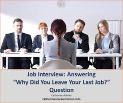 job interviews how to answer why did you leave your last job job interview answering why did you leave your last job question