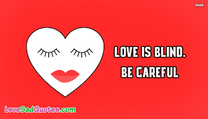 Love Is Blind Quotes Impressive Love Is Blind Be Careful LoveSadQuotesCom