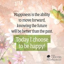 Quotes On Moving Forward Quotes About Moving Forward In Life And Being Happy