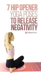 7 hip opener yoga poses to release negativity photo tutorial yoga