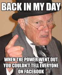 back in my day When the power went out you couldn't tell everyone ... via Relatably.com