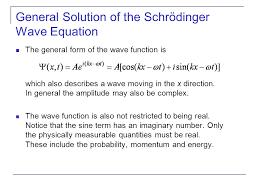 general solution of the schrödinger wave equation the general form of the wave function is which