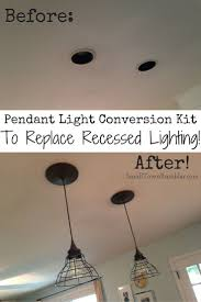 amazing replace can light goodbye recessed pendant conversion kit for an easy update smalltownramblr show you how to convert lighting into with led