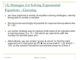 a strategies for solving exponential equations guessing we have explored a variety of