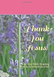 See more ideas about bible verses, verses, bible. Thank You Jesus A 40 Day Bible Reading Plan Gratitude Journal Butcher Hazel Ann 9781696976589 Amazon Com Books