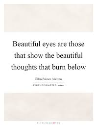 Those Beautiful Eyes Quotes Best Of Beautiful Eyes Are Those That Show The Beautiful Thoughts That