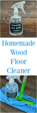 homemade wood floor cleaner safe for wood and laminate floors inexpensive diy