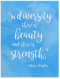 Strength And Beauty Quotes Best Of Beauty And Strength In Diversity Maya Angelou Quote Poster Fine