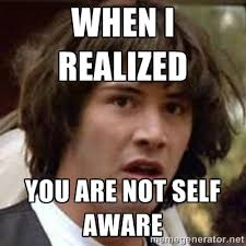 When I realized You are not self aware - Conspiracy Keanu | Meme ... via Relatably.com