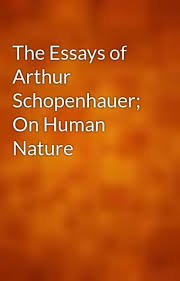 the essays of arthur schopenhauer on human nature gutenberg  the essays of arthur schopenhauer on human nature