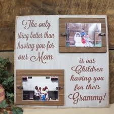 the only thing better than having you for our mom is our children having you for a granny nana 16x16 rustic sign frame grandpas love expressions n