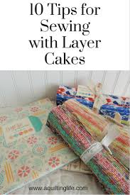 10 Tips for Sewing with Layer Cakes | A Quilting Life - a quilt blog & Layer Cakes are pre-cut squares that measure 10