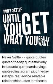 Never Settle Quotes Cool DONT SETTLE REALLY NT N Never Settle Quote Quotes Quoteoftheday