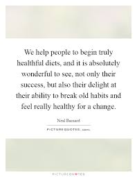 we help people to begin truly healthful diets and it is  we help people to begin truly healthful diets and it is absolutely wonderful to see not only their success but also their delight at their ability to