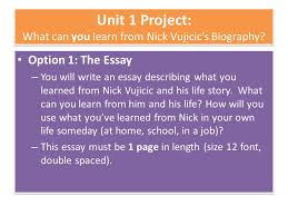 unit project what can you learn from nick vujicic s biography  option 1 the essay you will write an essay describing what you learned from