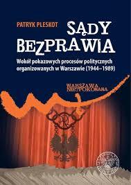 Sądy bezprawia. Wokół pokazowych procesów politycznych organizowanych w  Warszawie - Książka   Księgarnia IPN.poczytaj.pl