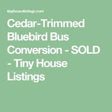 17 beste ideeà n over bluebird buses op schoolbus cedar trimmed bluebird bus conversion tiny house listings