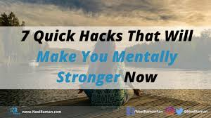 40 Quick Hacks That Will Make You Mentally Stronger Now Neel Raman Enchanting Challenges Make Us Strong