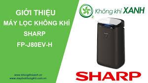 Giới thiệu máy lọc không khí Sharp FP-J80EV-H (Sharp Air Purifier) - Không  Khí Xanh - YouTube