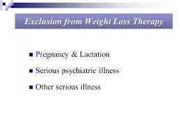 11 exclusion from weight loss therapy pregnancy lactation serious psychiatric illness other serious illness