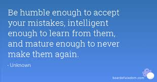 Learning From Mistakes Quotes Magnificent Be Humble Enough To Accept Your Mistakes Intelligent Enough To