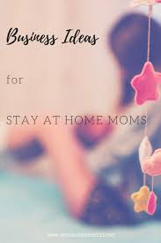 good business ideas for stay at home moms. business ideas for stay at home moms good