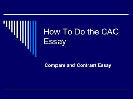 writing the comparison and contrast essay what is the purpose of  how to do the cac essay compare and contrast essay