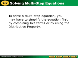 2 to solve a multi step equation you may have to simplify the equation first by combining like terms or by using the distributive property