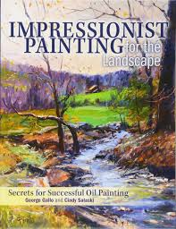 impressionist painting for the landscape secrets for successful oil painting cindy salaski george