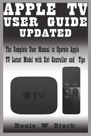 APPLE TV USER GUIDE UPDATED: The Complete User Manual to Operate Apple TV  Latest Model with Siri Controller and Tips: Stark, Denis W: 9798587413597:  Amazon.com: Books