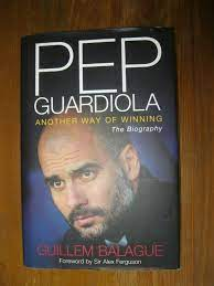 Pep Guardiola: Another Way of Winning: The Biography by Guillem Balague  (Hardback, 2012) for sale online