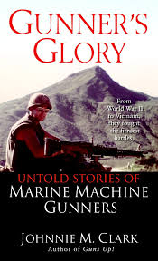 Marine Gunners Gunners Glory Untold Stories Of Marine Machine Gunners Johnnie M