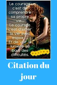 Le Courage Cest De Comprendre Sa Propre Vie Le Courage Cest