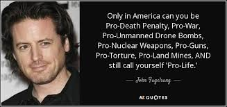 Pro Life Quotes Interesting John Fugelsang Quote Only In America Can You Be ProDeath Penalty