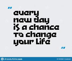 Chaque Nouveau Jour Est Une Occasion De Changer Votre Citation De