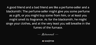Muhammad Quote A Good Friend And A Bad Friend Are Like A Beauteous A Good Friend Quote