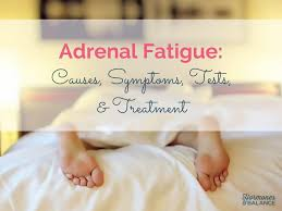 adrenal fatigue causes symptoms tests treatment