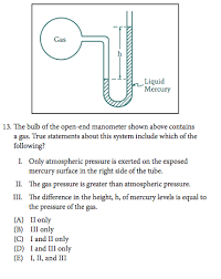 manometer chemistry. in some cases, you\u0027ll get a list of three statements labeled with roman numerals and will be asked to decide which ones are true (if any). manometer chemistry