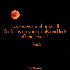 Love Is Waste Of Time Quotes Writings By Vaishnavi