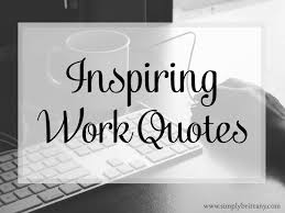 Inspiring Work Quotes Simply Brittany Adorable Positive Work Environment Quotes